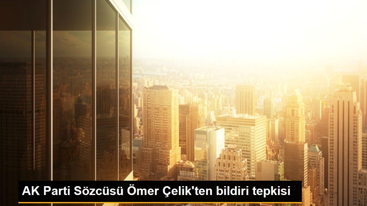AK Parti Sözcüsü Ömer Çelik'ten bildiri tepkisi