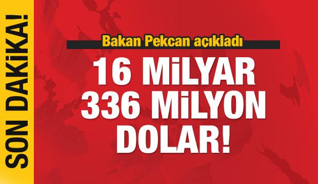 Bakan Pekcan açıkladı: Tam 16 milyar 336 milyon dolar