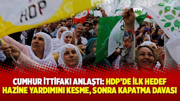 Cumhur İttifakı anlaştı: HDP'de ilk hedef hazine yardımını kesme, sonra kapatma davası