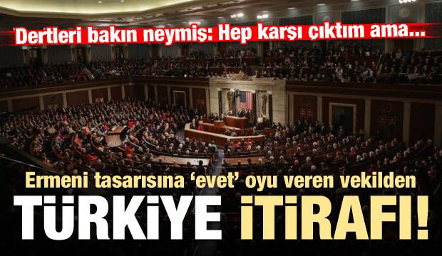 Ermeni tasarısına 'evet' oyu veren vekilden Türkiye itirafı!