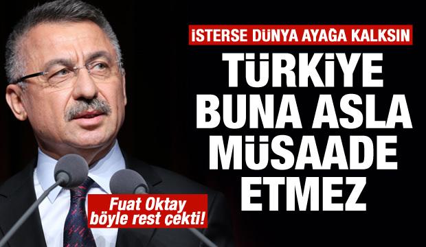 Fuat Oktay: İsterse dünya ayağa kalksın! Türkiye müsaade etmez