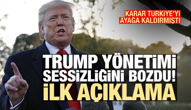 Karar Türkiye'yi ayağa kaldırmıştı! Trump yönetimi sessizliğini bozdu