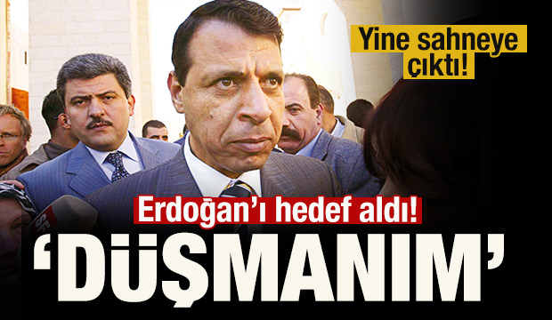 Kiralık katil Muhammed Dahlan Erdoğan'ı ve Türkiye'yi hedef aldı!