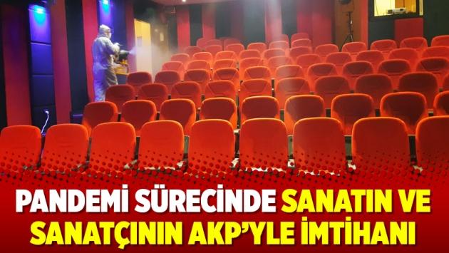 Pandemi sürecinde sanatın ve sanatçının AKP'yle imtihanı