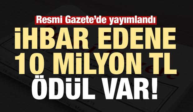 Resmi Gazete'de yayımlandı! İhbar edene 10 milyon lira ödül