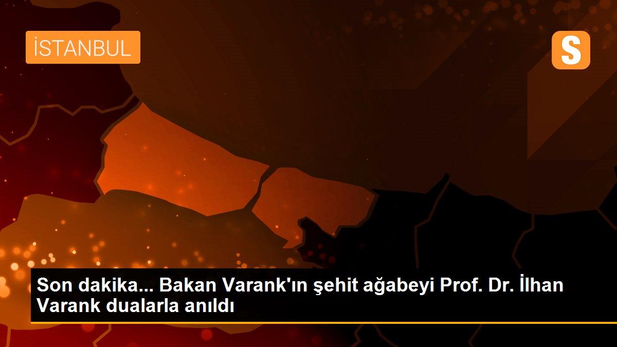Son dakika... Bakan Varank'ın şehit ağabeyi Prof. Dr. İlhan Varank dualarla anıldı