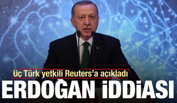 Son Dakika Haberi: Türk yetkililer Reuters'a açıkladı: Erdoğan iddiası