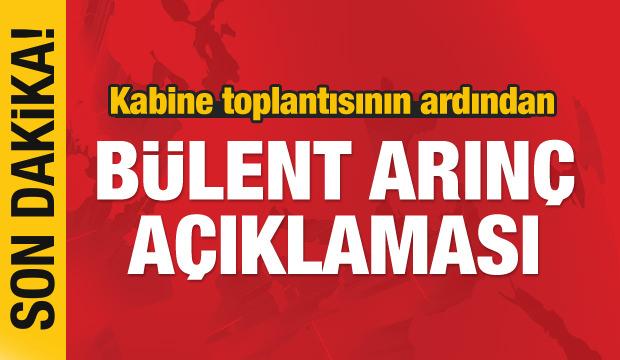 SON DAKİKA: Kabine toplantısı sonrası Bülent Arınç açıklaması
