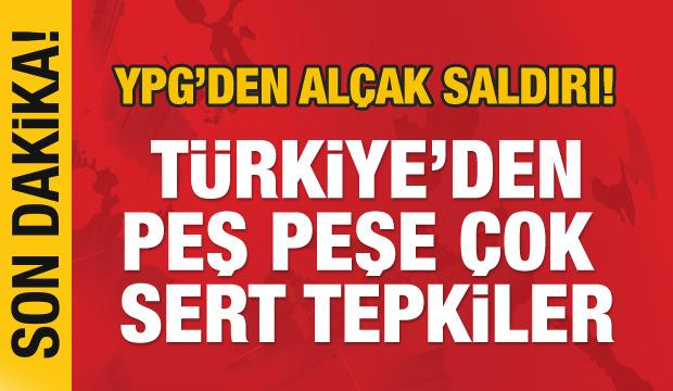 YPG'den alçak saldırı! Türkiye'den peş peşe açıklamalar