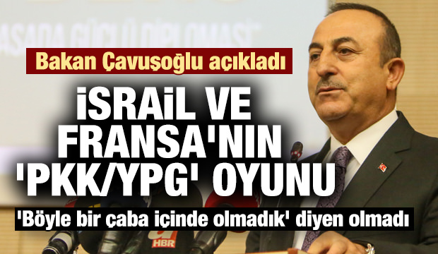 Çavuşoğlu: Fransa ve İsrail 'YPG/PKK devleti' kurmak istiyordu