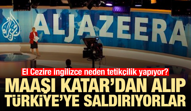 El Cezire İngilizce, maaşını Katar'dan alıp Türkiye'ye saldırıyor
