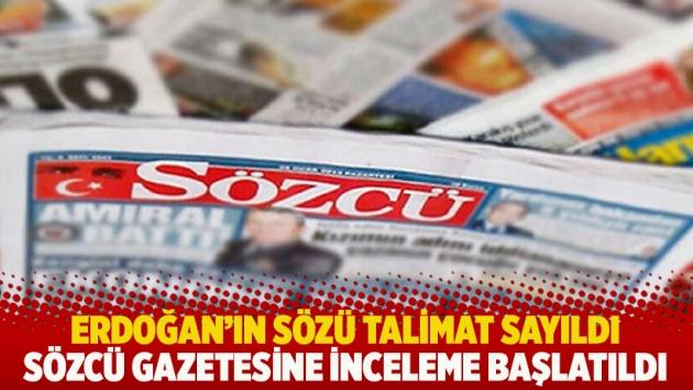 Erdoğan'ın sözü talimat sayıldı: Sözcü gazetesine inceleme başlatıldı