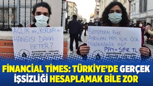 Financial Times: Türkiye'de gerçek işsizliği hesaplamak bile zor