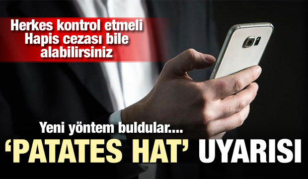 'Patates hat' uyarısı! Herkes kontrol etmeli, hapis cezası alabilirsiniz