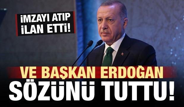 Ve Erdoğan sözünü tuttu! İmzayı attı